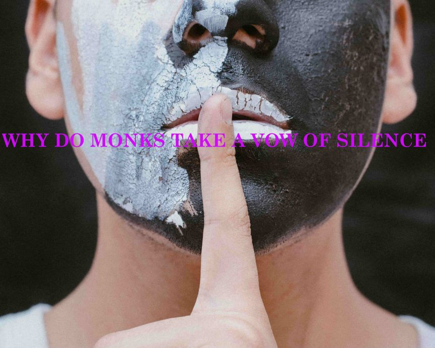 WHY DO MONKS TAKE A VOW OF SILENCE