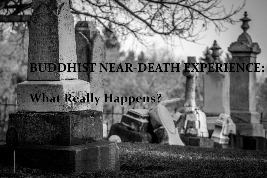 BUDDHIST NEAR-DEATH EXPERIENCE: What Really Happens